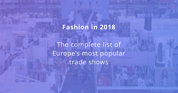 Your 2018 Guide To Europe's Most Popular Fashion Trade Shows